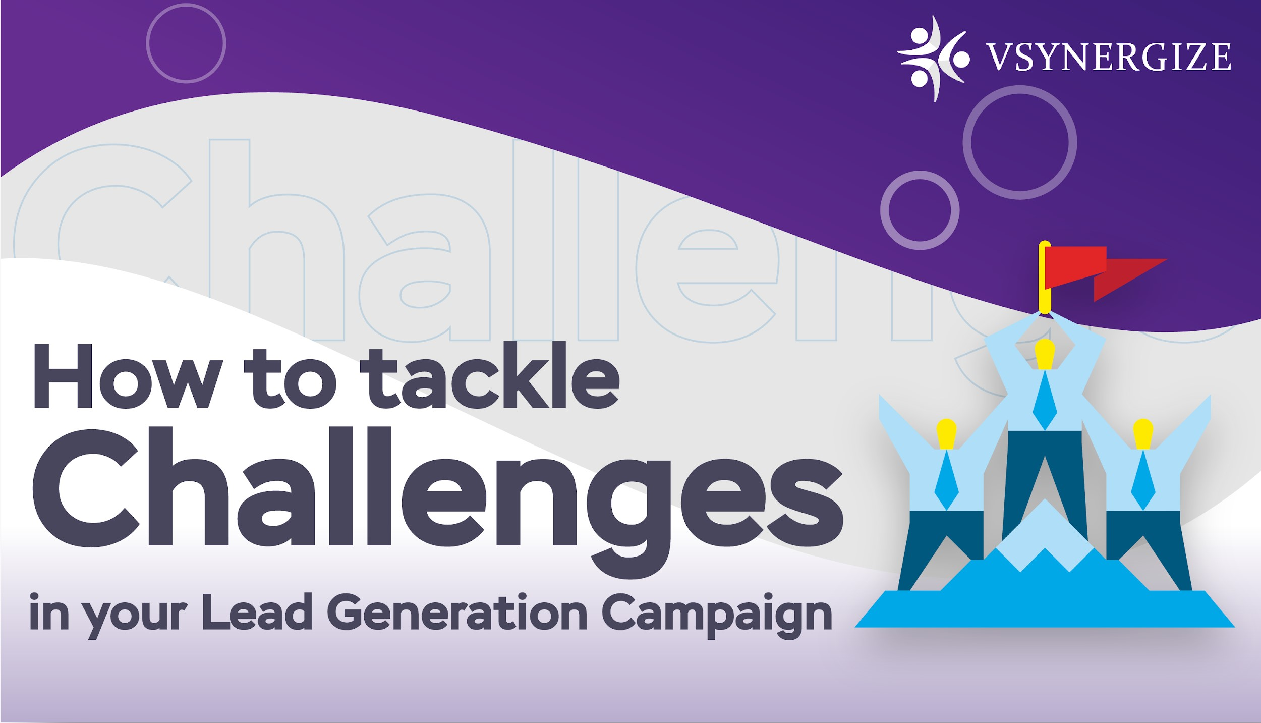 Overcoming common challenges for lead generation marketing