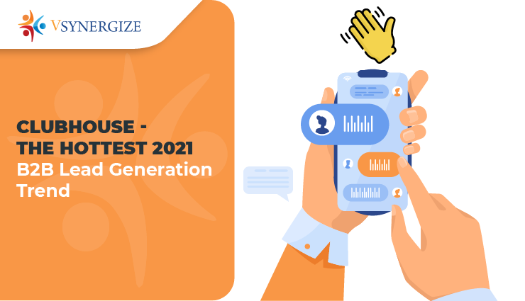Clubhouse - the hottest 2021 B2B Lead Generation Trend